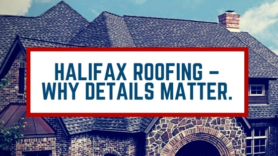 Halifax Roofing Why Details Matter Your Halifax